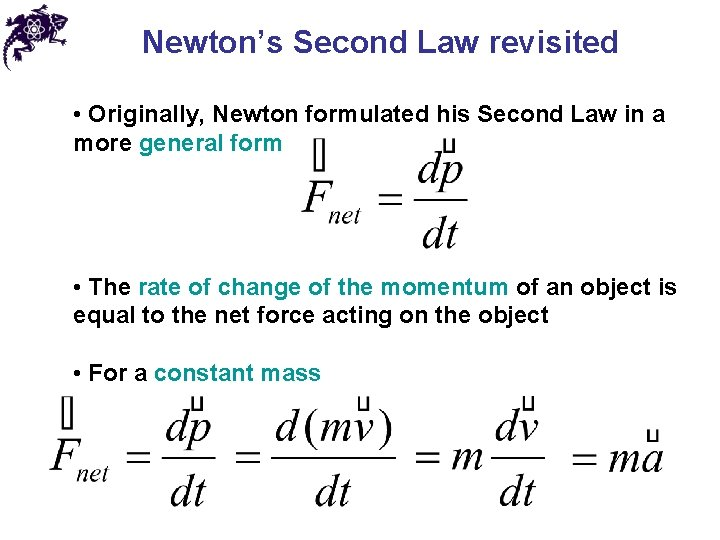 Newton's Second Law revisited • Originally, Newton formulated his Second Law in a more