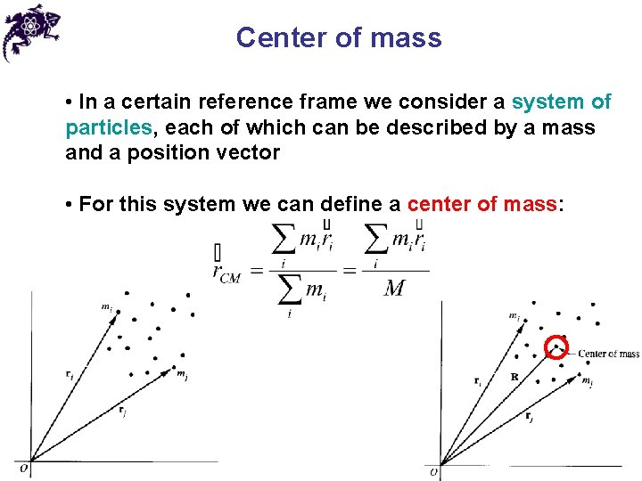 Center of mass • In a certain reference frame we consider a system of