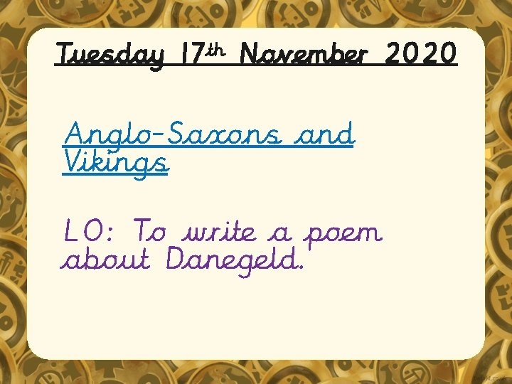 Tuesday 17 th November 2020 Anglo-Saxons and Vikings LO: To write a poem about