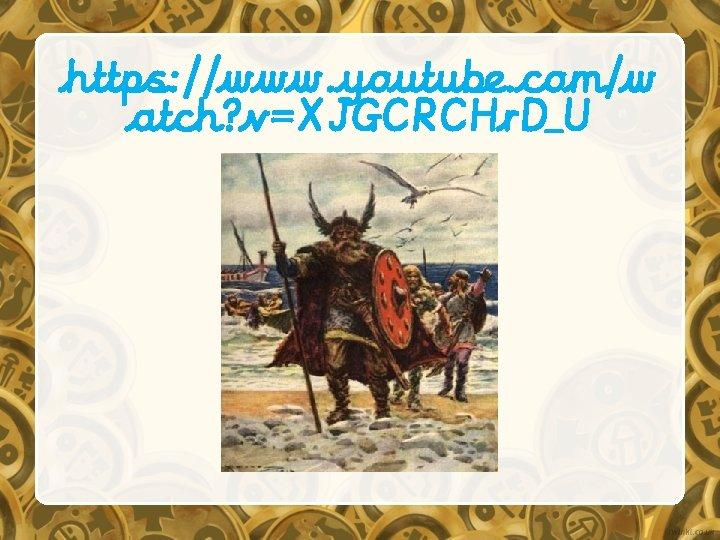 https: //www. youtube. com/w atch? v=XJGCRCHr. D_U