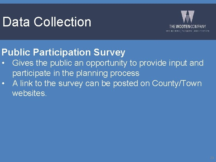 Data Collection Public Participation Survey • Gives the public an opportunity to provide input