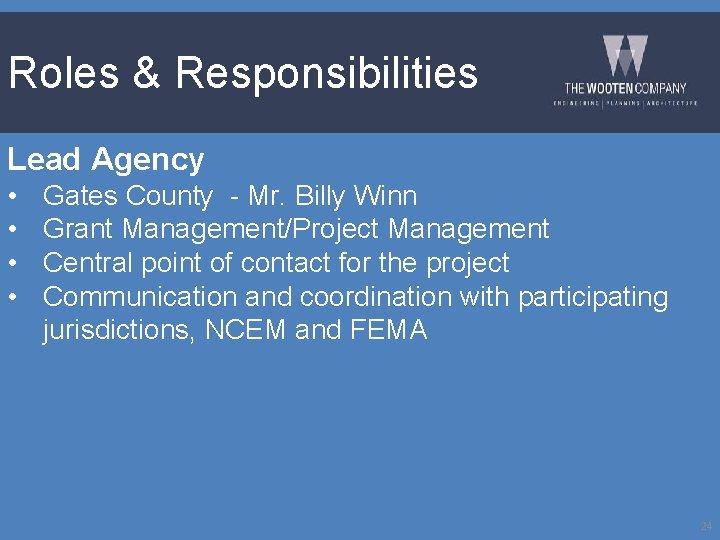 Roles & Responsibilities Lead Agency • • Gates County - Mr. Billy Winn Grant