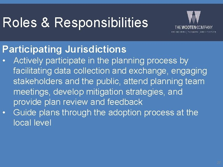 Roles & Responsibilities Participating Jurisdictions • Actively participate in the planning process by facilitating