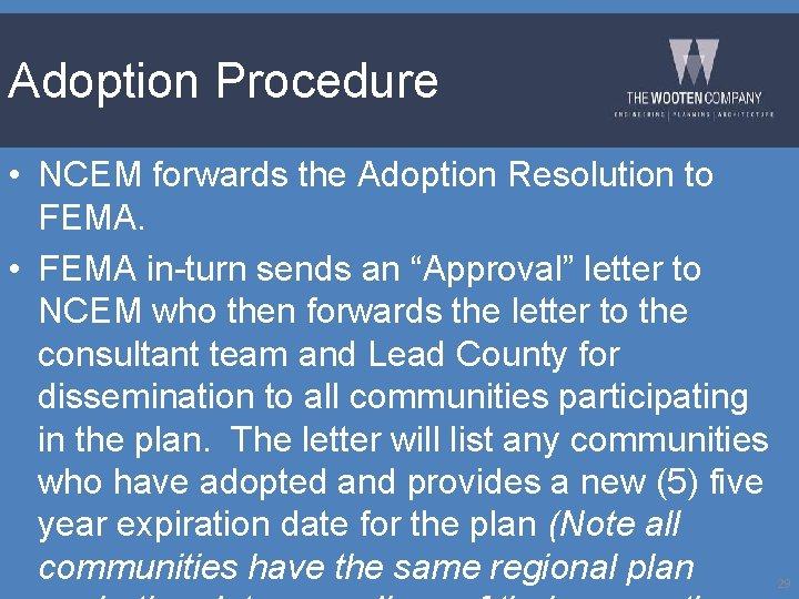 Adoption Procedure • NCEM forwards the Adoption Resolution to FEMA. • FEMA in-turn sends