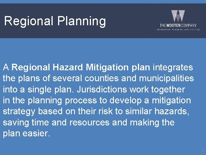 Regional Planning A Regional Hazard Mitigation plan integrates the plans of several counties and