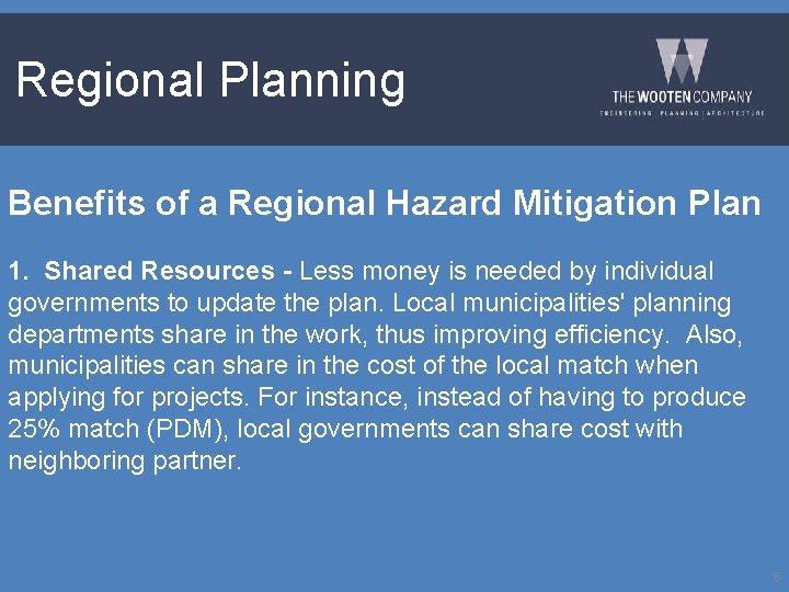 Regional Planning Benefits of a Regional Hazard Mitigation Plan 1. Shared Resources - Less