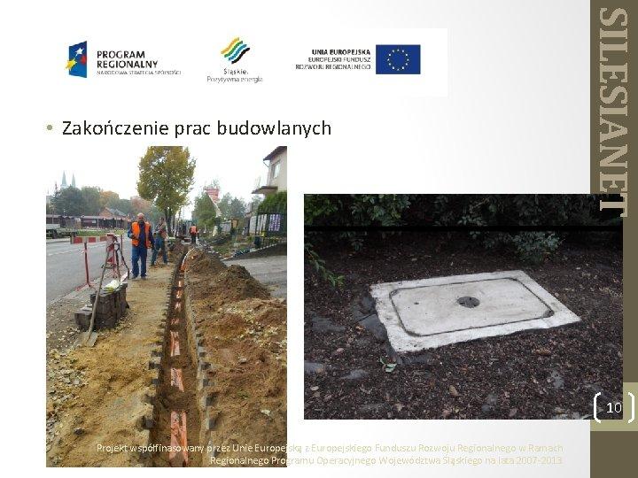 SILESIANET • Zakończenie prac budowlanych 10 Projekt współfinasowany przez Unie Europejską z Europejskiego Funduszu