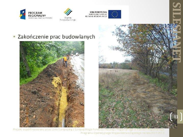 SILESIANET • Zakończenie prac budowlanych 11 Projekt współfinasowany przez Unie Europejską z Europejskiego Funduszu