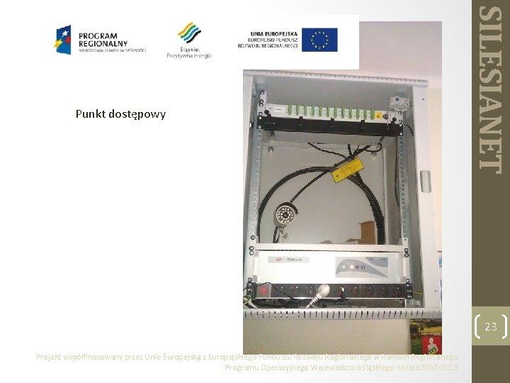SILESIANET Punkt dostępowy 23 Projekt współfinasowany przez Unie Europejską z Europejskiego Funduszu Rozwoju Regionalnego