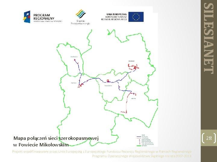 SILESIANET Mapa połączeń sieci szerokopasmowej w Powiecie Mikołowskim Projekt współfinasowany przez Unie Europejską z
