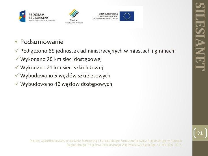 ü Podłączono 69 jednostek administracyjnych w miastach i gminach ü Wykonano 20 km sieci