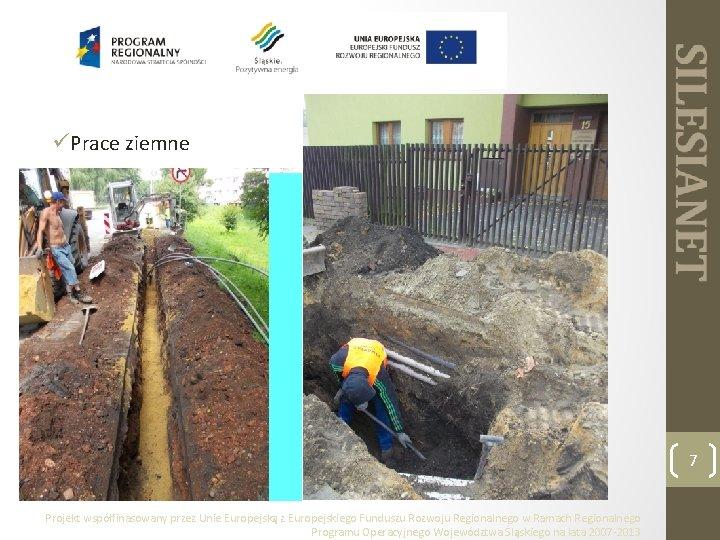üPrace ziemne 7 Projekt współfinasowany przez Unie Europejską z Europejskiego Funduszu Rozwoju Regionalnego w