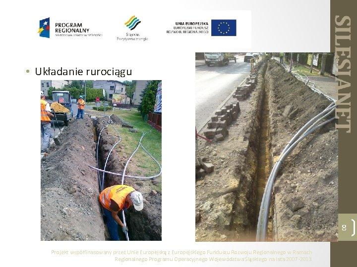 • Układanie rurociągu 8 Projekt współfinasowany przez Unie Europejską z Europejskiego Funduszu Rozwoju