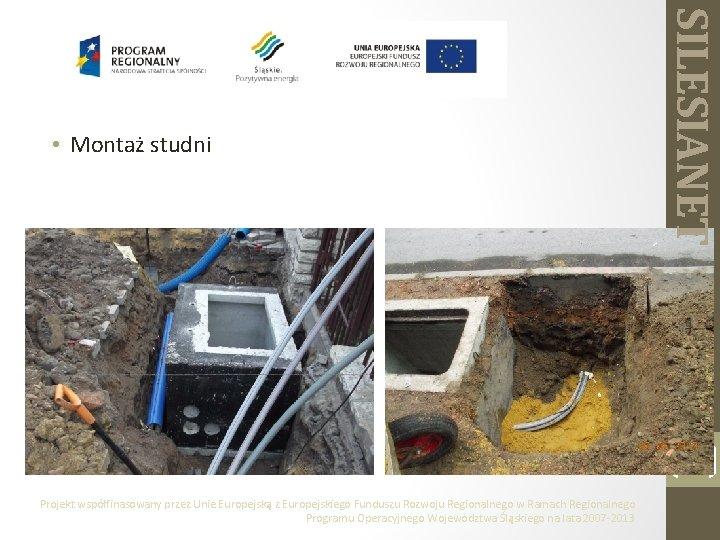 SILESIANET • Montaż studni 9 Projekt współfinasowany przez Unie Europejską z Europejskiego Funduszu Rozwoju