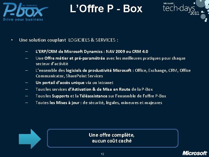 L'Offre P - Box • Une solution couplant LOGICIELS & SERVICES : – –