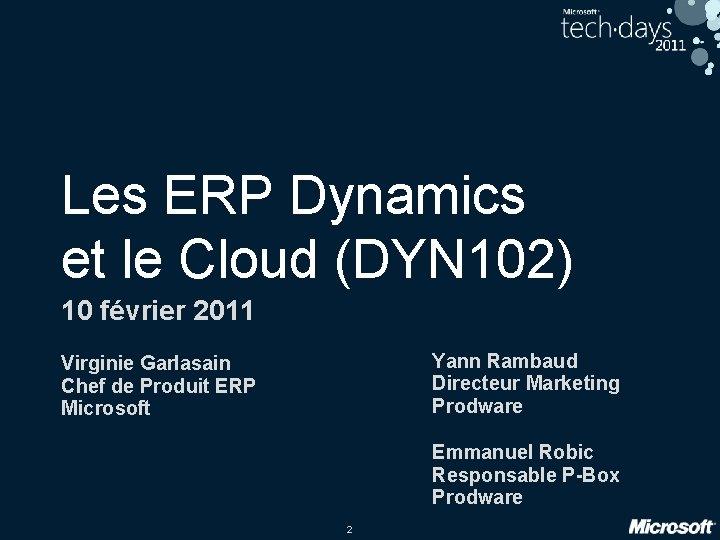 Les ERP Dynamics et le Cloud (DYN 102) 10 février 2011 Yann Rambaud Directeur
