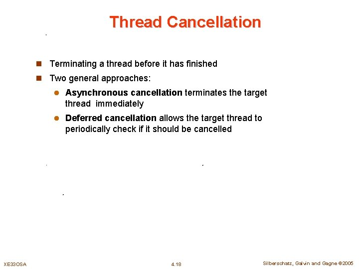 Thread Cancellation n Terminating a thread before it has finished n Two general approaches: