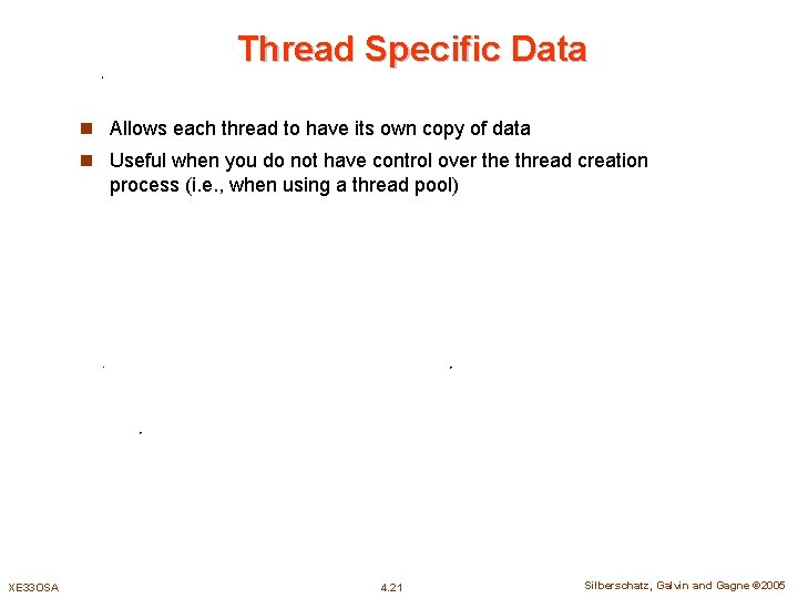 Thread Specific Data n Allows each thread to have its own copy of data