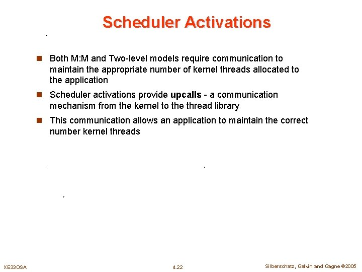 Scheduler Activations n Both M: M and Two-level models require communication to maintain the