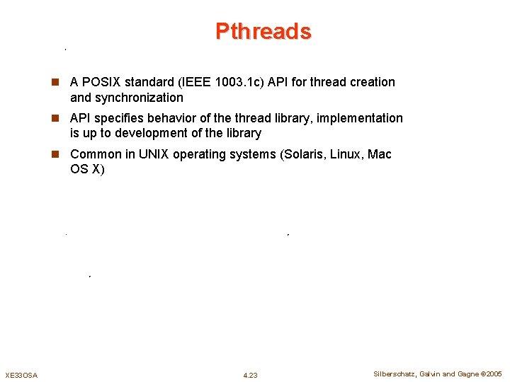 Pthreads n A POSIX standard (IEEE 1003. 1 c) API for thread creation and
