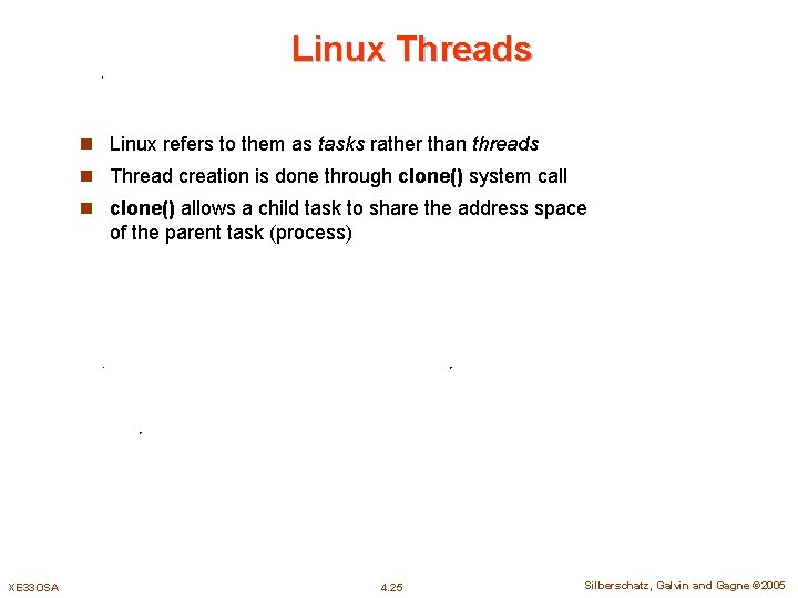 Linux Threads n Linux refers to them as tasks rather than threads n Thread