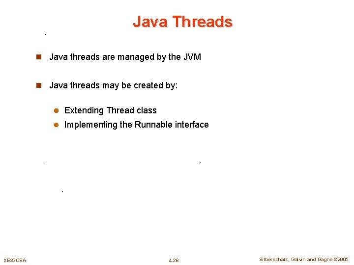 Java Threads n Java threads are managed by the JVM n Java threads may