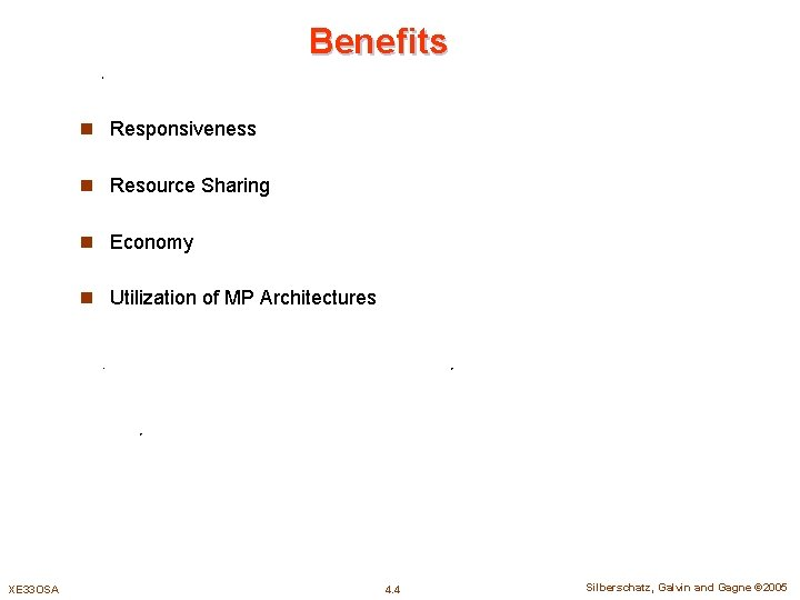 Benefits n Responsiveness n Resource Sharing n Economy n Utilization of MP Architectures XE