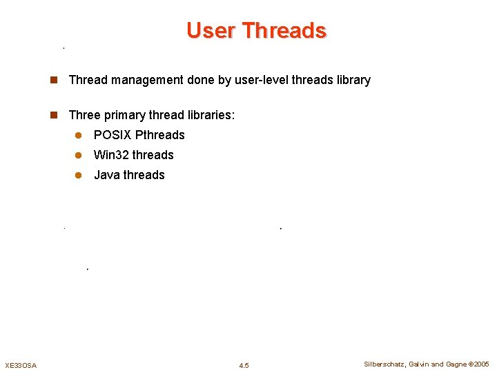User Threads n Thread management done by user-level threads library n Three primary thread