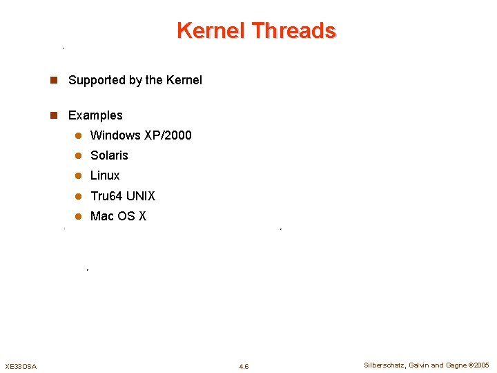 Kernel Threads n Supported by the Kernel n Examples XE 33 OSA l Windows