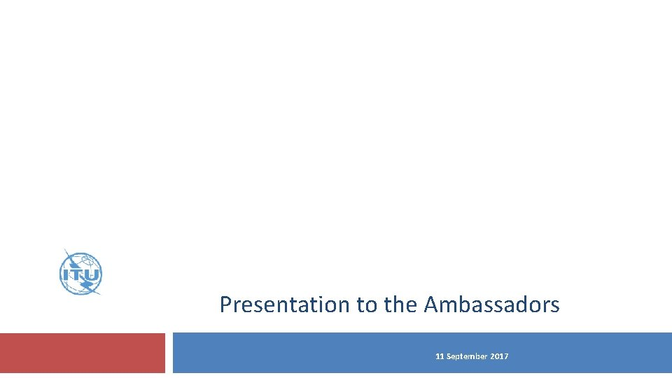 Presentation to the Ambassadors 11 September 2017