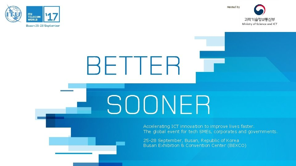 Hosted by Accelerating ICT innovation to improve lives faster. The global event for tech