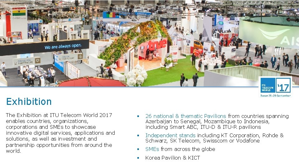 Exhibition The Exhibition at ITU Telecom World 2017 enables countries, organizations, corporations and SMEs