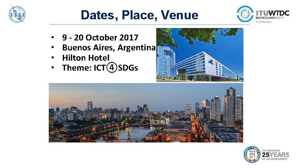 Dates, Place, Venue • • 9 - 20 October 2017 Buenos Aires, Argentina Hilton
