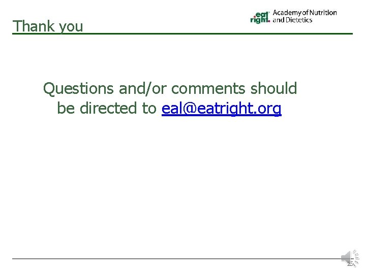 Thank you Questions and/or comments should be directed to eal@eatright. org 15