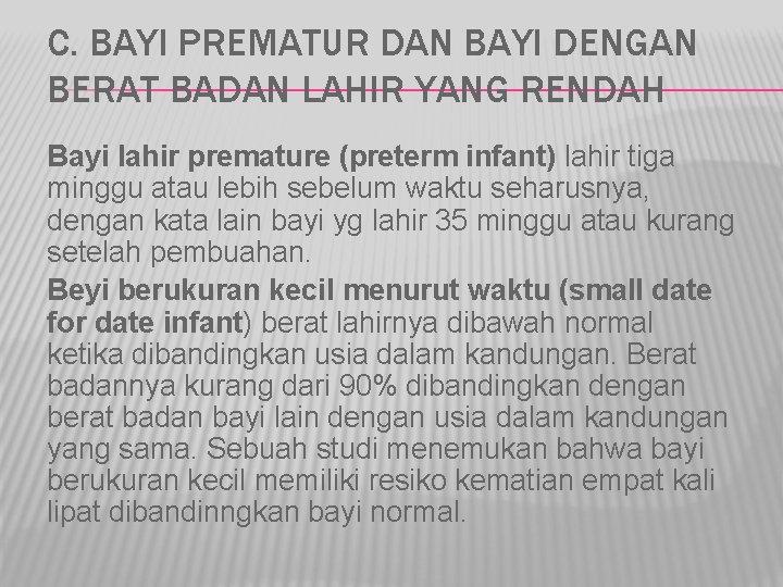C. BAYI PREMATUR DAN BAYI DENGAN BERAT BADAN LAHIR YANG RENDAH Bayi lahir premature