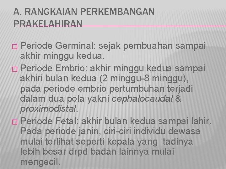 A. RANGKAIAN PERKEMBANGAN PRAKELAHIRAN � Periode Germinal: sejak pembuahan sampai akhir minggu kedua. �
