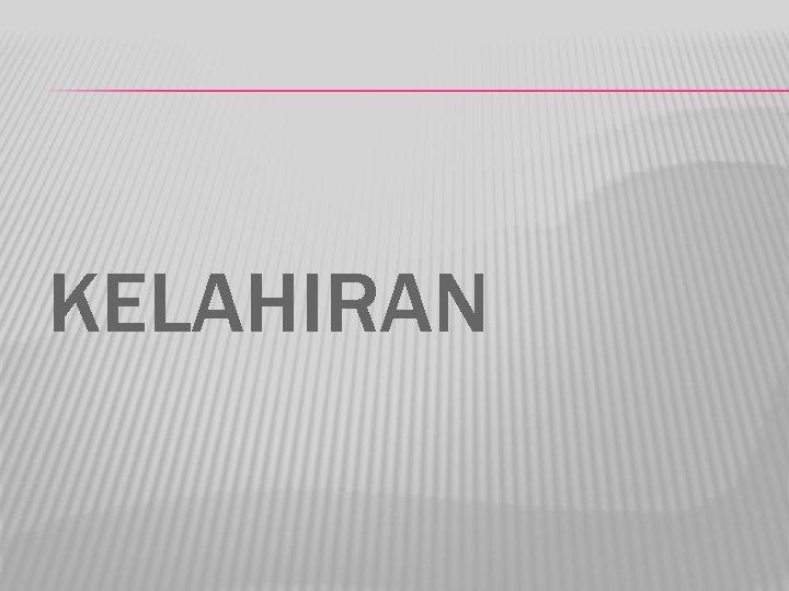 KELAHIRAN