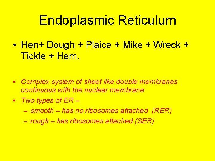 Endoplasmic Reticulum • Hen+ Dough + Plaice + Mike + Wreck + Tickle +