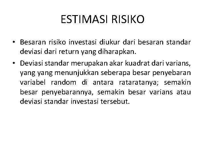 ESTIMASI RISIKO • Besaran risiko investasi diukur dari besaran standar deviasi dari return yang