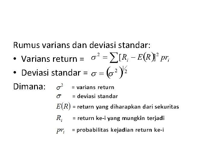 Rumus varians dan deviasi standar: • Varians return = • Deviasi standar = Dimana: