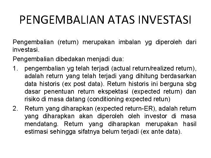 PENGEMBALIAN ATAS INVESTASI Pengembalian (return) merupakan imbalan yg diperoleh dari investasi. Pengembalian dibedakan menjadi