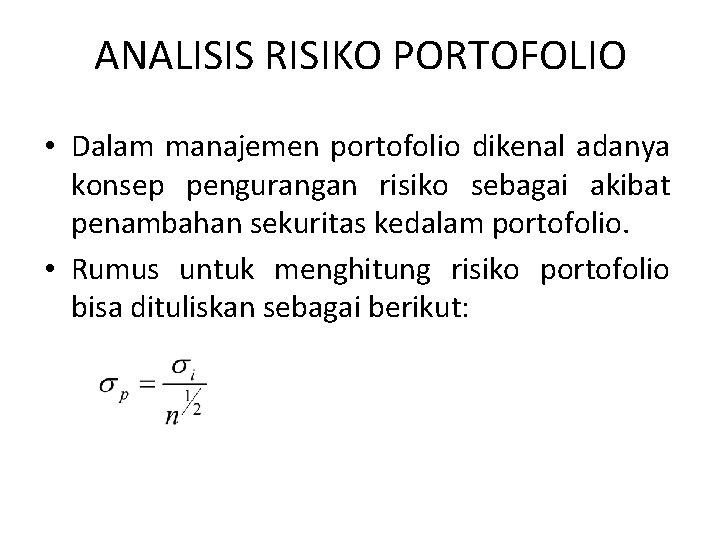ANALISIS RISIKO PORTOFOLIO • Dalam manajemen portofolio dikenal adanya konsep pengurangan risiko sebagai akibat