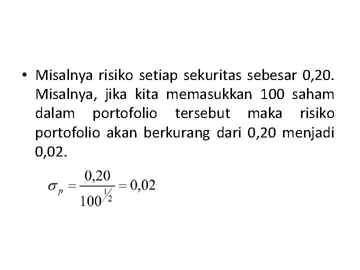 • Misalnya risiko setiap sekuritas sebesar 0, 20. Misalnya, jika kita memasukkan 100