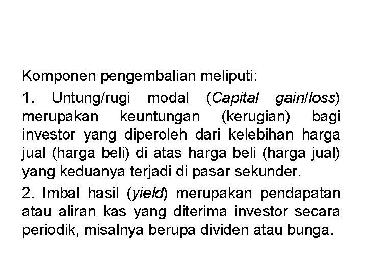 Komponen pengembalian meliputi: 1. Untung/rugi modal (Capital gain/loss) merupakan keuntungan (kerugian) bagi investor yang
