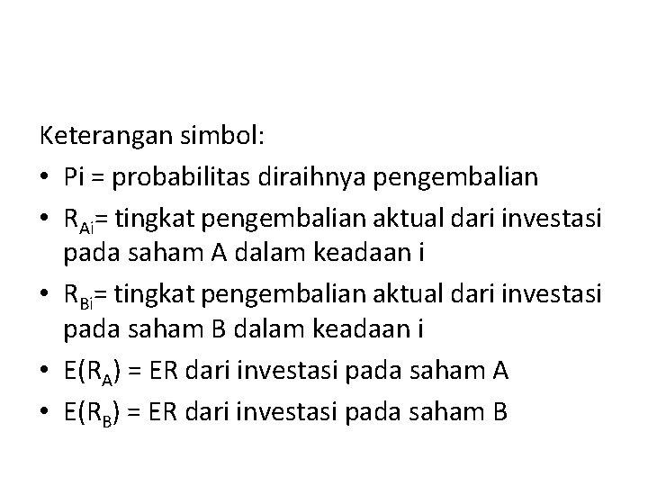 Keterangan simbol: • Pi = probabilitas diraihnya pengembalian • RAi= tingkat pengembalian aktual dari