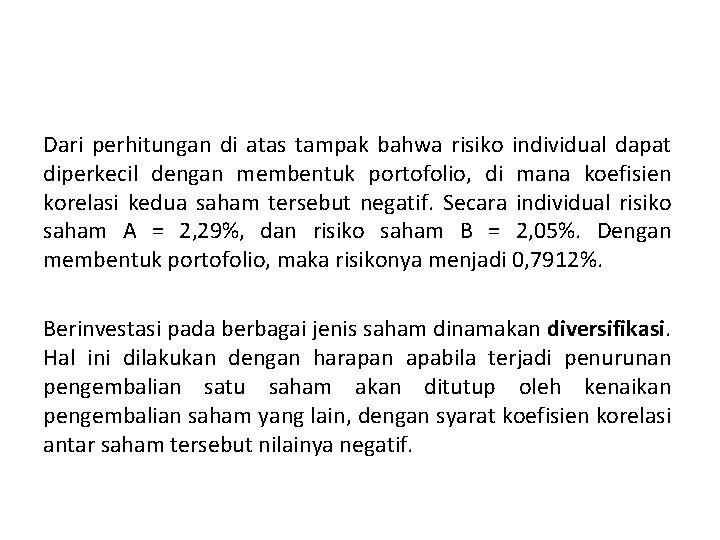 Dari perhitungan di atas tampak bahwa risiko individual dapat diperkecil dengan membentuk portofolio, di