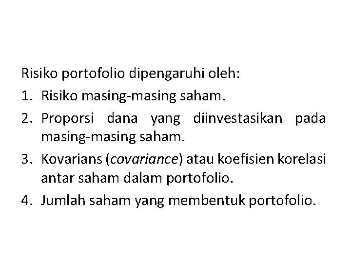 Risiko portofolio dipengaruhi oleh: 1. Risiko masing-masing saham. 2. Proporsi dana yang diinvestasikan pada