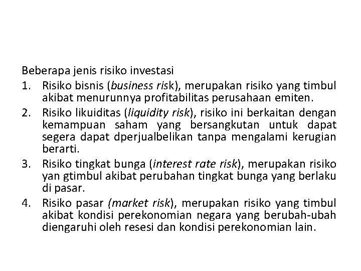 Beberapa jenis risiko investasi 1. Risiko bisnis (business risk), merupakan risiko yang timbul akibat