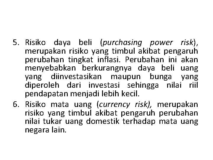5. Risiko daya beli (purchasing power risk), merupakan risiko yang timbul akibat pengaruh perubahan