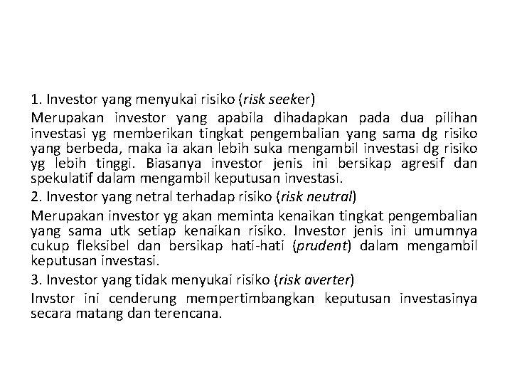 1. Investor yang menyukai risiko (risk seeker) Merupakan investor yang apabila dihadapkan pada dua